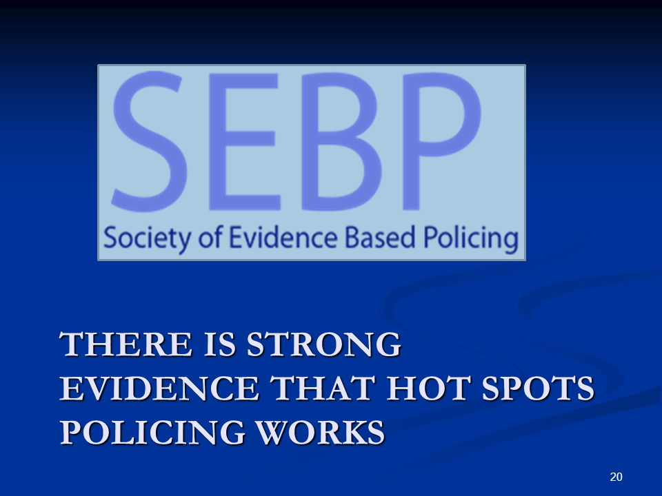 THERE IS STRONG EVIDENCE THAT HOT SPOTS POLICING WORKS 20