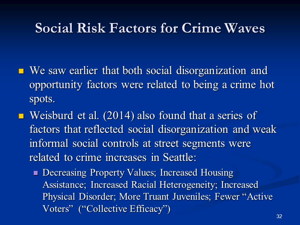 Social Risk Factors for Crime Waves We saw earlier that both social disorganization and opportunity factors were related to being a crime hot spots.