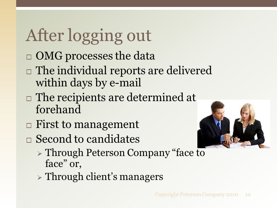  OMG processes the data  The individual reports are delivered within days by e-mail  The recipients are determined at forehand  First to managemen