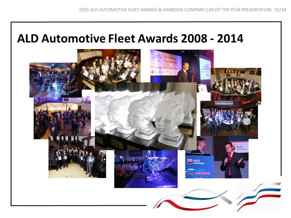 ALD Automotive Fleet Awards 2008 - 2014 2015 ALD AUTOMOTIVE FLEET AWARDS & HANKOOK COMPANY CAR OF THE YEAR PRESENTATION 15/18