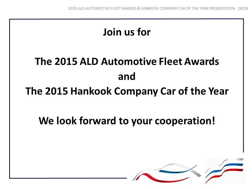 Join us for The 2015 ALD Automotive Fleet Awards and The 2015 Hankook Company Car of the Year We look forward to your cooperation! 2015 ALD AUTOMOTIVE