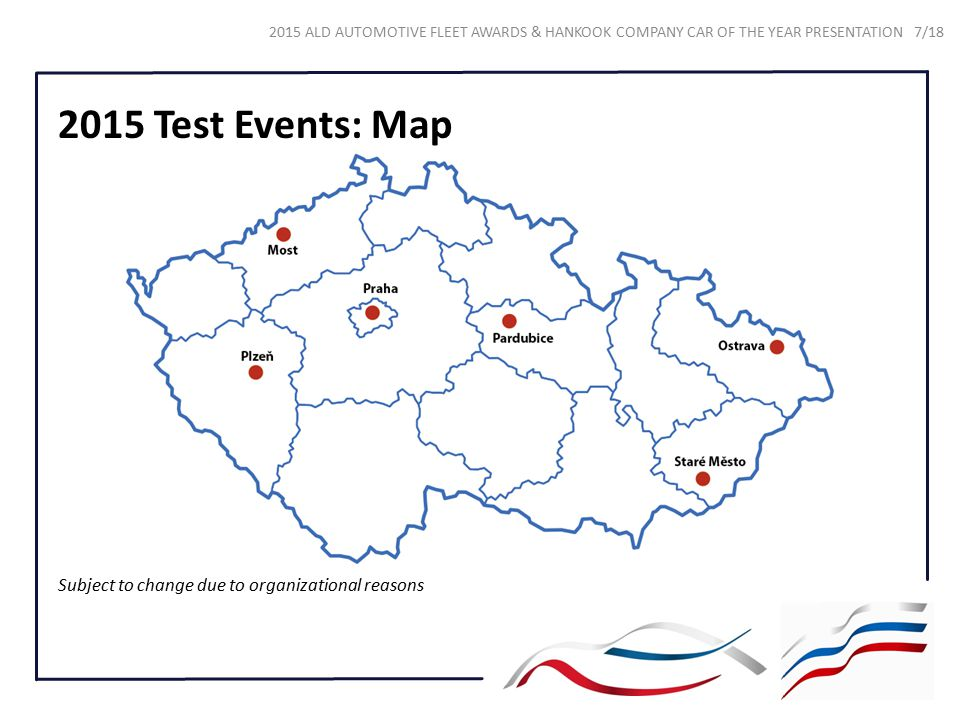2015 Test Events: Map Subject to change due to organizational reasons 2015 ALD AUTOMOTIVE FLEET AWARDS & HANKOOK COMPANY CAR OF THE YEAR PRESENTATION
