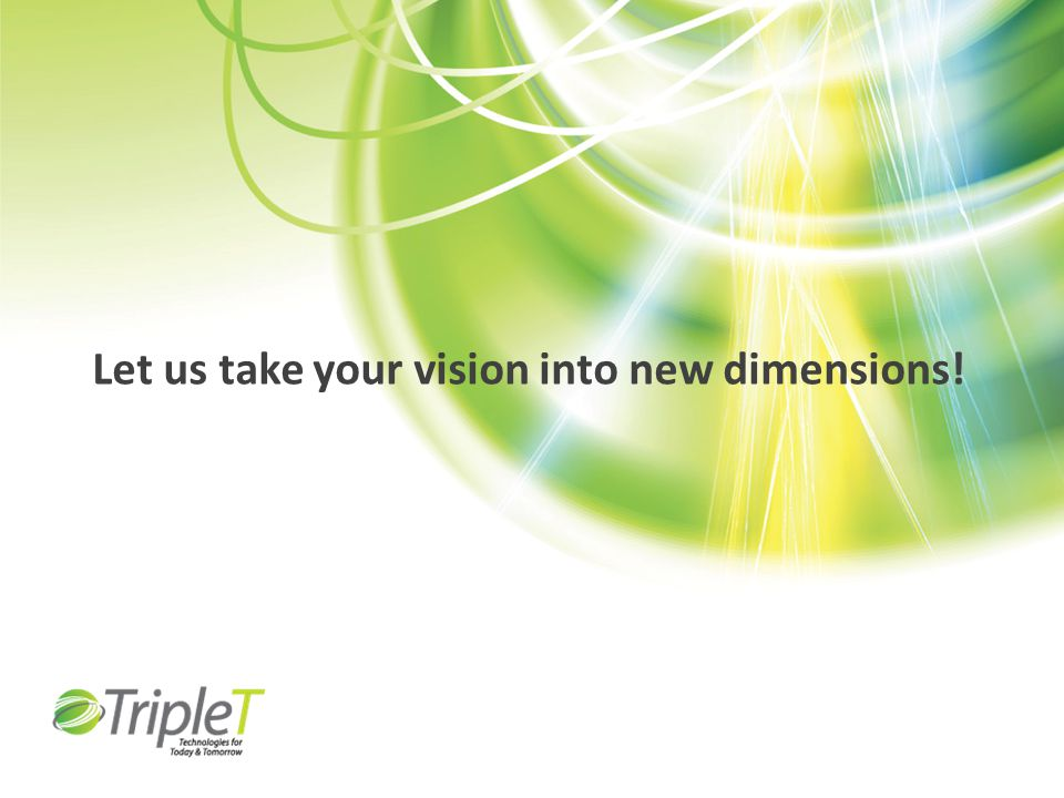 Let us take your vision into new dimensions!