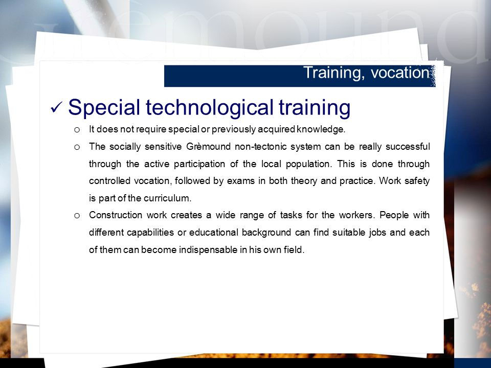 Training, vocation Special technological training o It does not require special or previously acquired knowledge.