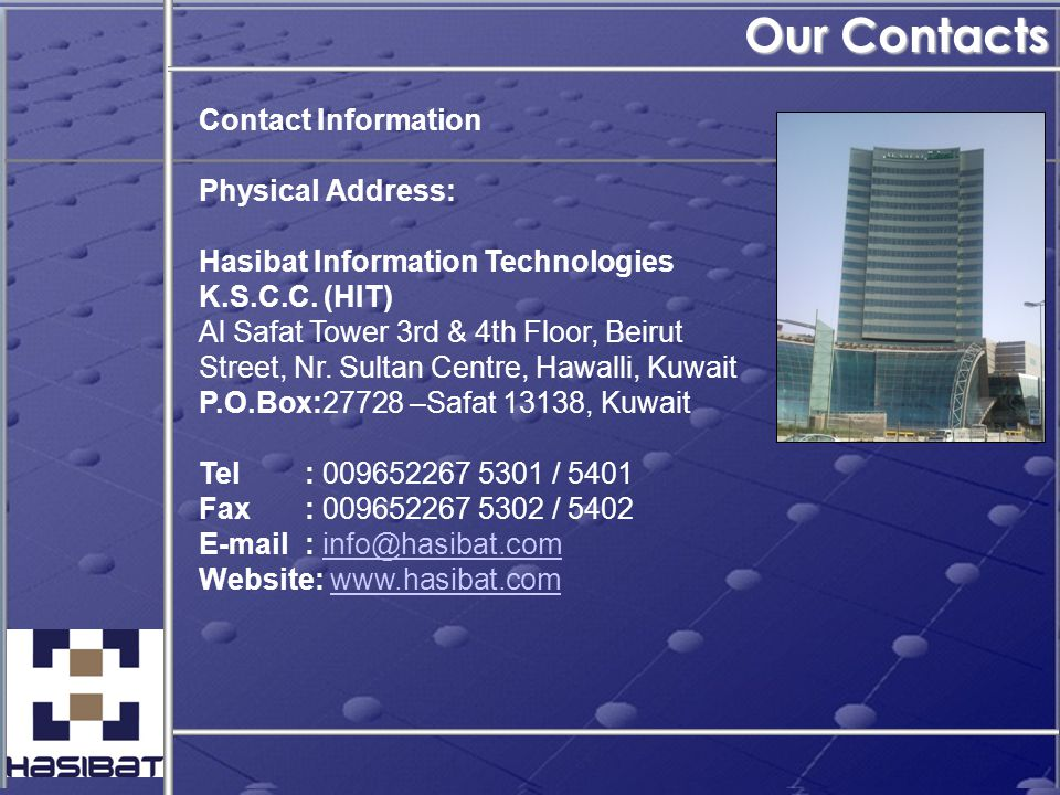 Contact Information Physical Address: Hasibat Information Technologies K.S.C.C. (HIT) Al Safat Tower 3rd & 4th Floor, Beirut Street, Nr. Sultan Centre