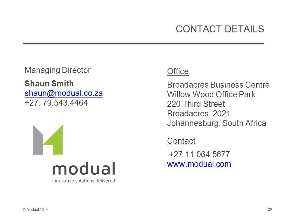 © Modual 2014 CONTACT DETAILS Managing Director Shaun Smith shaun@modual.co.za +27.