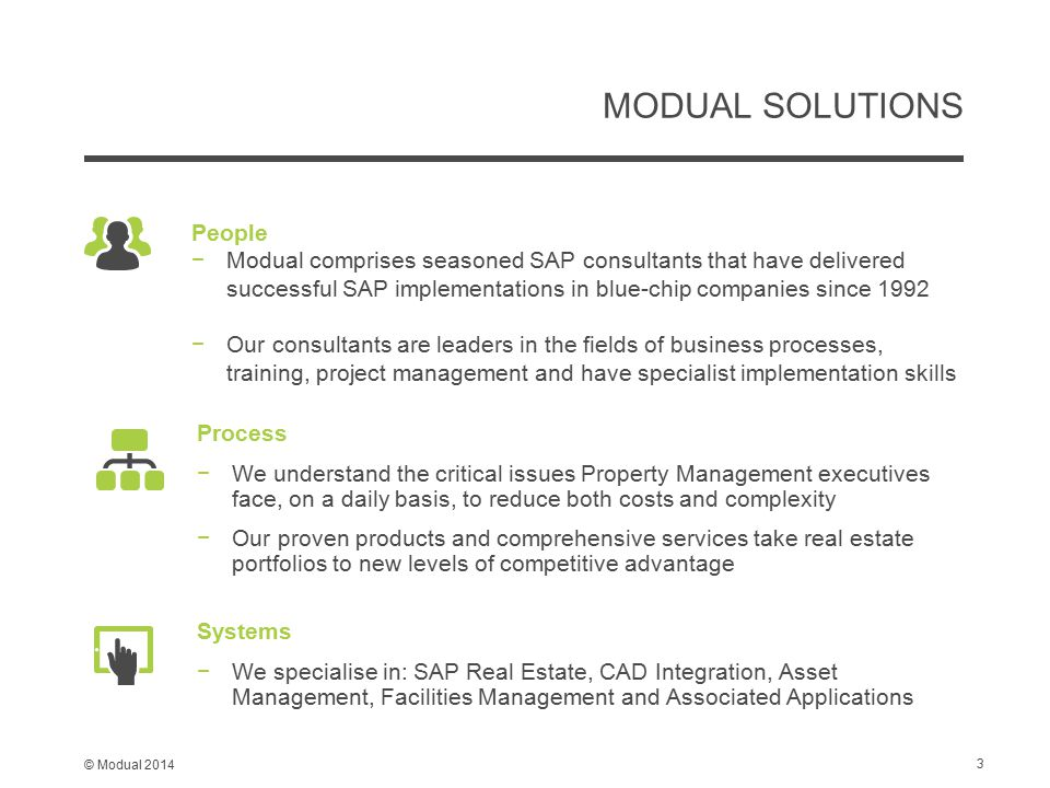 © Modual 2014 MODUAL SOLUTIONS Process −We understand the critical issues Property Management executives face, on a daily basis, to reduce both costs