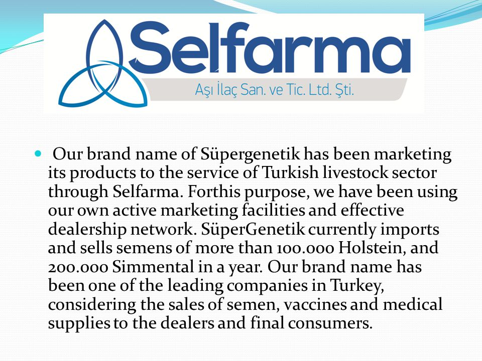 Our brand name of Süpergenetik has been marketing its products to the service of Turkish livestock sector through Selfarma.