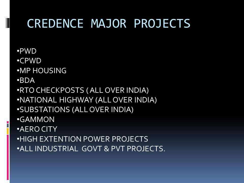 QUALITY OF CREDENCE We associated with trust, quality, long time Business Relationship and excellence all over the India.