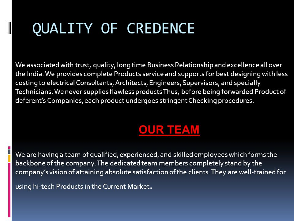 QUALITY OF CREDENCE We associated with trust, quality, long time Business Relationship and excellence all over the India. We provides complete Product