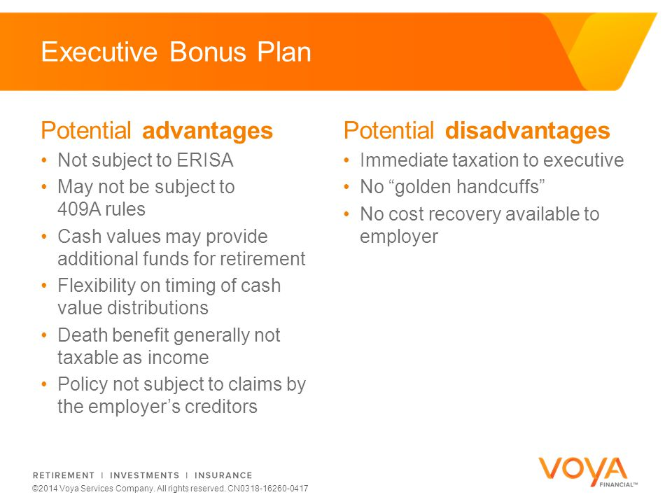 Do not put content on the brand signature area ©2014 Voya Services Company. All rights reserved. CN0318-16260-0417 Executive Bonus Plan Potential disa