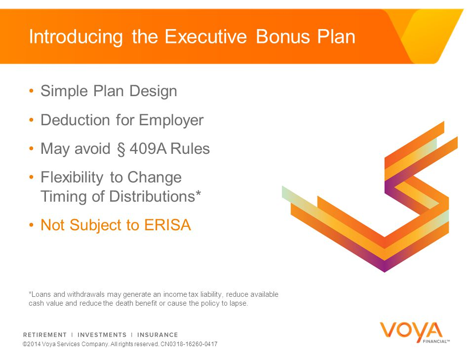 Do not put content on the brand signature area ©2014 Voya Services Company. All rights reserved. CN0318-16260-0417 Introducing the Executive Bonus Pla