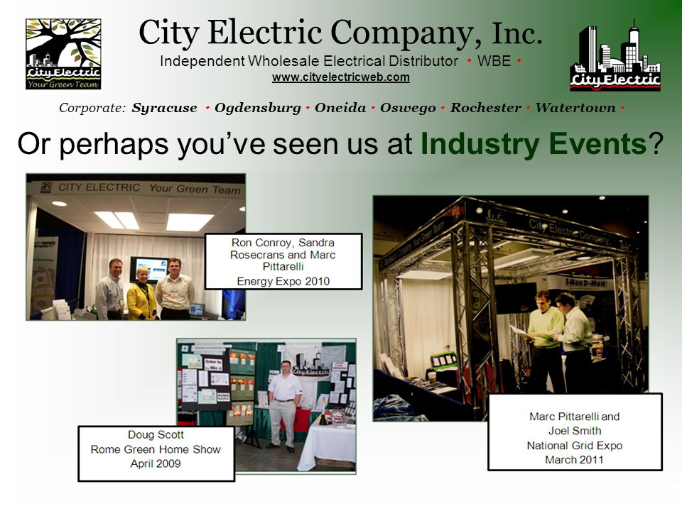 Or perhaps you've seen us at Industry Events? City Electric Company, Inc. Independent Wholesale Electrical Distributor  WBE  www.cityelectricweb.com