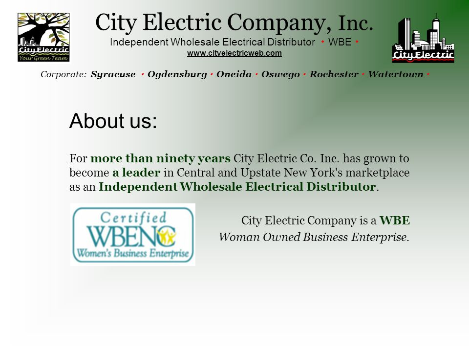 About us: For more than ninety years City Electric Co. Inc. has grown to become a leader in Central and Upstate New York's marketplace as an Independe