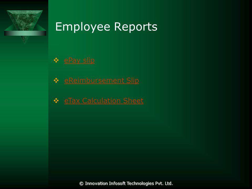 Employee Reports  ePay slipePay slip  eReimbursement SlipeReimbursement Slip  eTax Calculation SheeteTax Calculation Sheet © Innovation Infosoft Technologies Pvt.