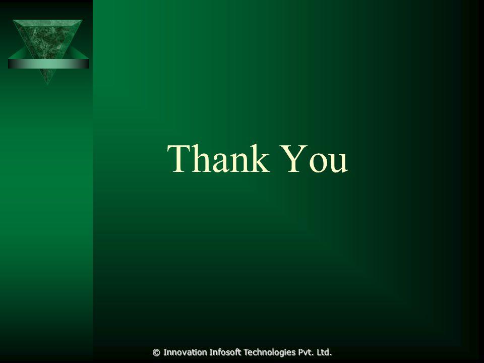 Thank You © Innovation Infosoft Technologies Pvt. Ltd.