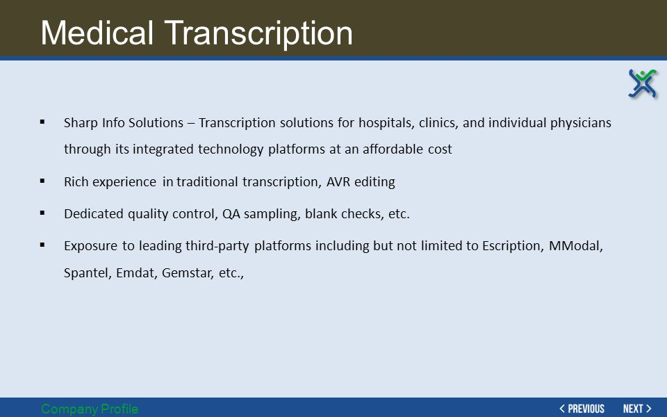 Transcription – The Sharp Value Expertise Company Profile  Unlimited STAT Coverage  24x7 Telephone/Online Support  100% Compliance on Turnarounds  Client-Ready Quality  HIPAA and HITECH Compliant  HIPAA-Compliant Archival On Demand  Exposure to Multiple Specialties  Strong IT Team  Healthcare related IT Support  Various Industry-Leading Platforms Strength  Dedicated Account Manager  Single Point of Contact  14-Year Experience  In-House Training Facility  Seamless Scalability on Demand