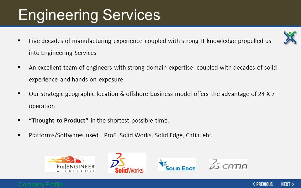 Eng Services – Solutions Offered Company Profile  Reverse Engineering & Rapid Prototyping  Data migration /Paper to electronic drawings  2D to 3D conversion Services  3D Modeling  Assembly Drawing  Machining Drawing  Tolerance Analysis  Development of concept products from sketches