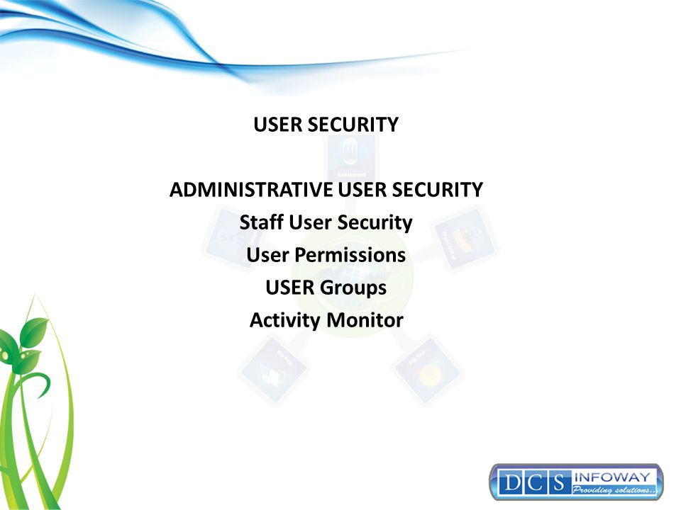 USER SECURITY ADMINISTRATIVE USER SECURITY Staff User Security User Permissions USER Groups Activity Monitor