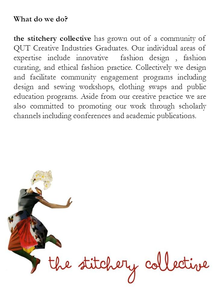 What do we do? the stitchery collective has grown out of a community of QUT Creative Industries Graduates. Our individual areas of expertise include i