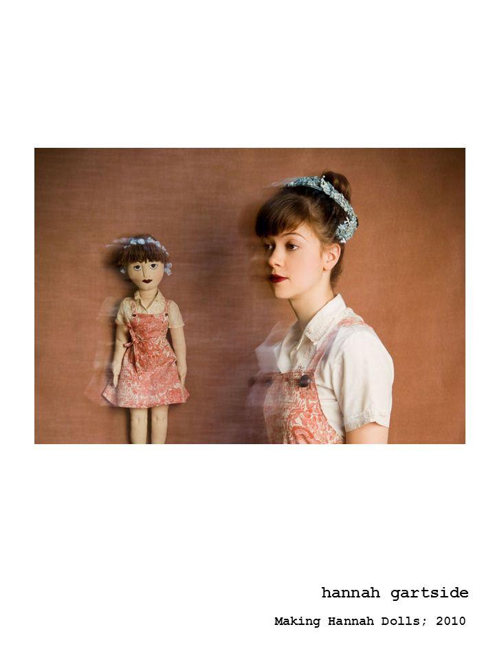 hannah gartside Making Hannah Dolls; 2010