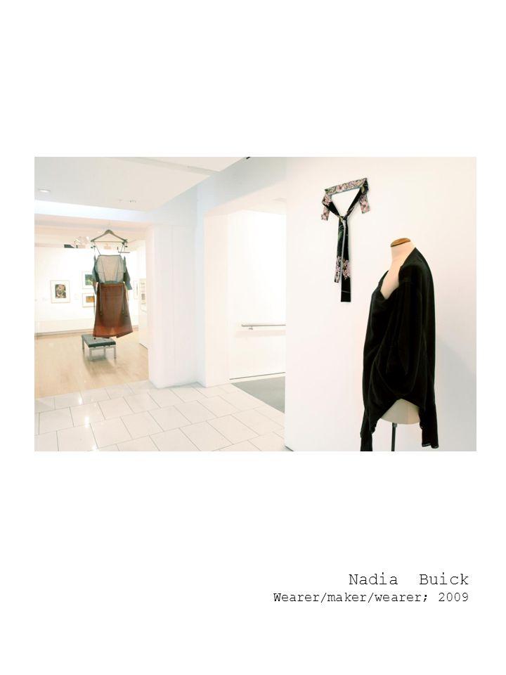 Nadia Buick Wearer/maker/wearer; 2009