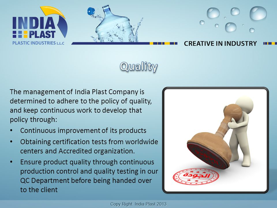 The management of India Plast Company is determined to adhere to the policy of quality, and keep continuous work to develop that policy through: Conti