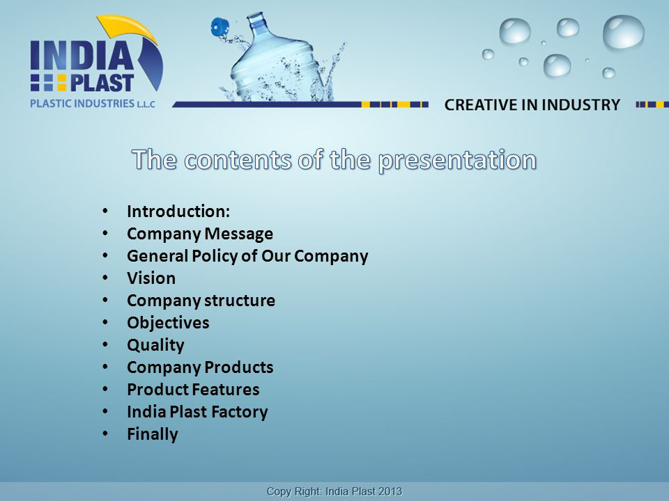Introduction: Company Message General Policy of Our Company Vision Company structure Objectives Quality Company Products Product Features India Plast Factory Finally