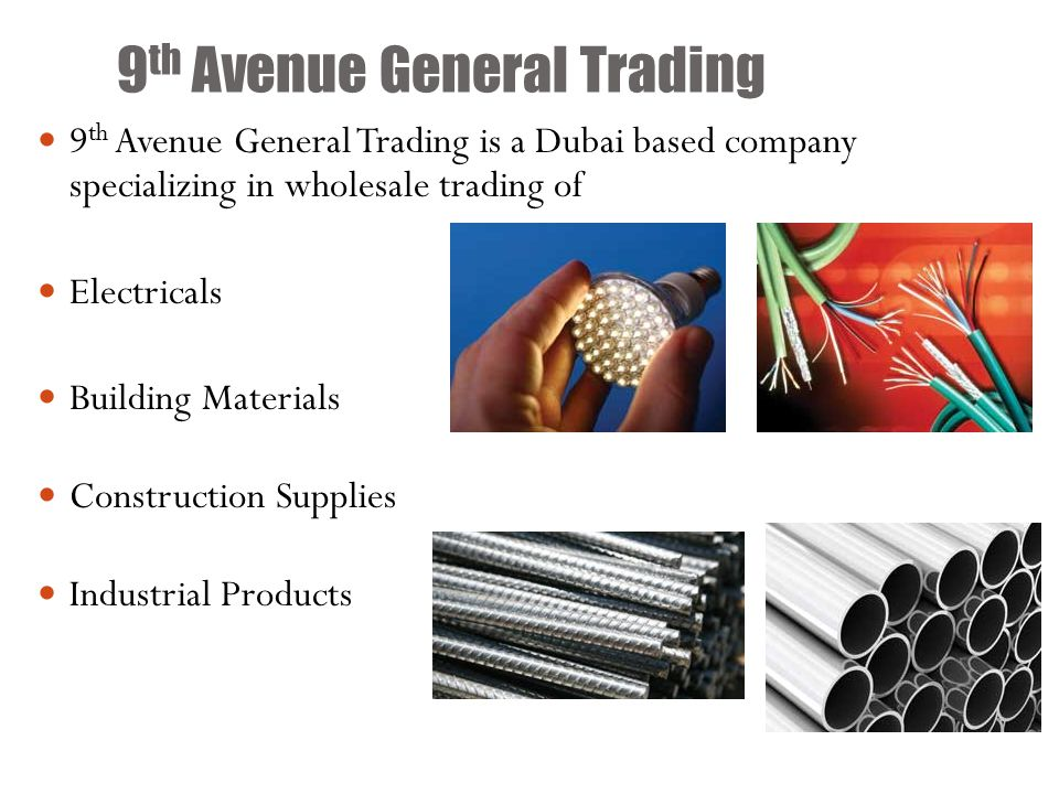 9 th Avenue General Trading 9 th Avenue General Trading is a Dubai based company specializing in wholesale trading of Electricals Building Materials Construction Supplies Industrial Products