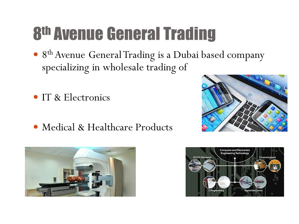 8 th Avenue General Trading 8 th Avenue General Trading is a Dubai based company specializing in wholesale trading of IT & Electronics Medical & Healt