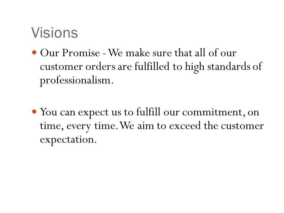 Visions Our Promise - We make sure that all of our customer orders are fulfilled to high standards of professionalism.