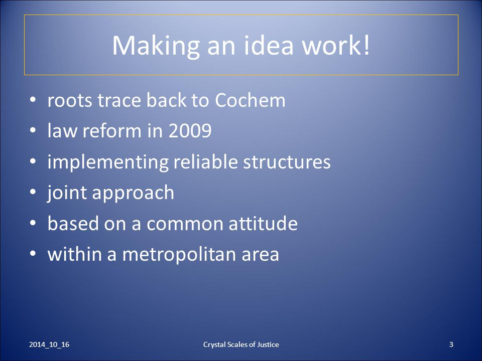Making an idea work! roots trace back to Cochem law reform in 2009 implementing reliable structures joint approach based on a common attitude within a