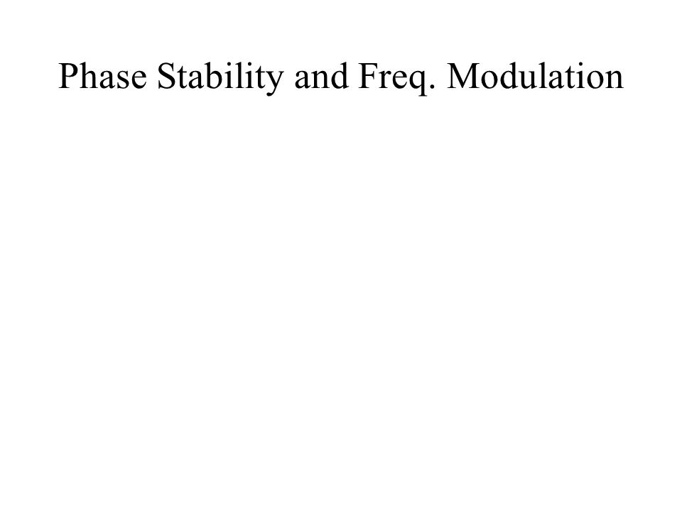 Phase Stability and Freq. Modulation