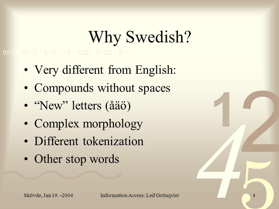 Skövde, Jan 19. -2004Information Access: Leif Grönqvist4 Why Swedish.