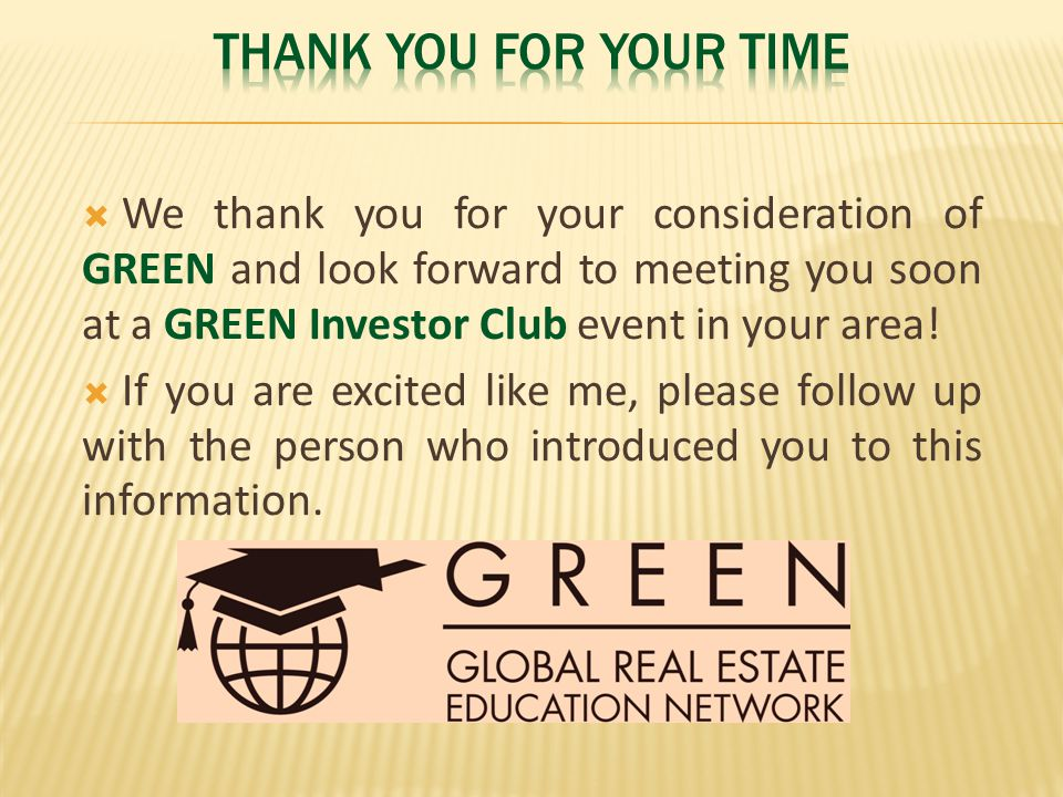  We thank you for your consideration of GREEN and look forward to meeting you soon at a GREEN Investor Club event in your area.