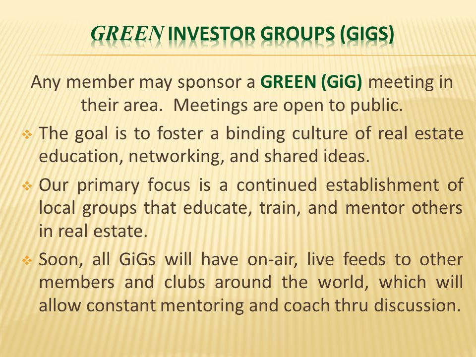 Any member may sponsor a GREEN (GiG) meeting in their area.