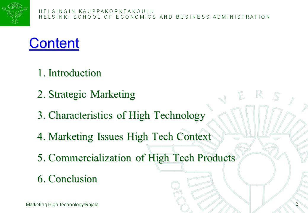 H E L S I N G I N K A U P P A K O R K E A K O U L U H E L S I N K I S C H O O L O F E C O N O M I C S A N D B U S I N E S S A D M I N I S T R A T I O N 2 Marketing High Technology/Rajala Content  1.