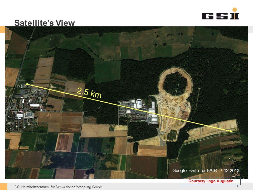 GSI Helmholtzzentrum für Schwerionenforschung GmbH Google Earth for FAIR 7.12.2013 2.5 km Satellite's View 6 Courtesy: Ingo Augustin