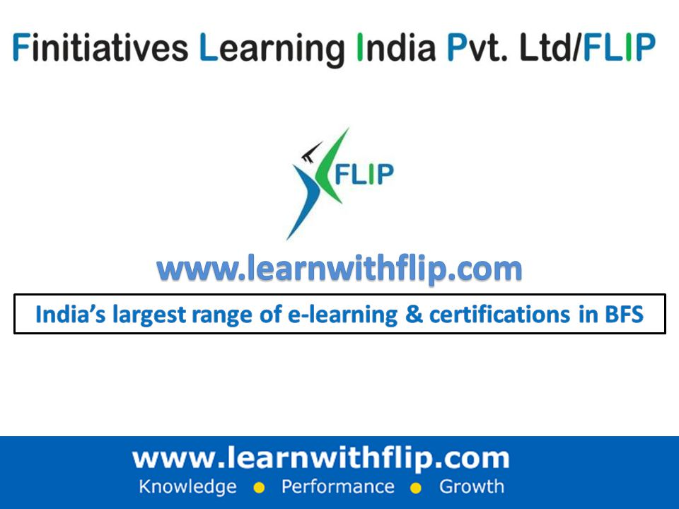 Certificate endorsing Partners A business snapshot: FLIP offers role-specific e.learning & certifications; across the entire Banking & Financial Services (BFS) spectrum.