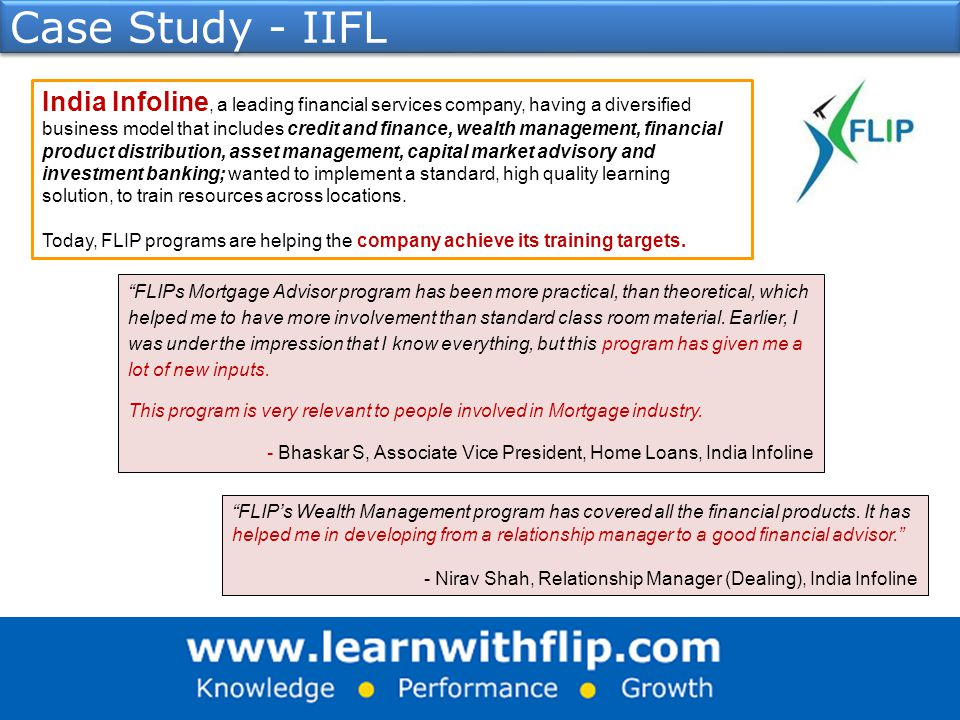 Case Study - IIFL India Infoline, a leading financial services company, having a diversified business model that includes credit and finance, wealth management, financial product distribution, asset management, capital market advisory and investment banking; wanted to implement a standard, high quality learning solution, to train resources across locations.