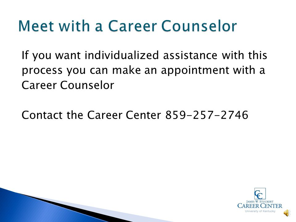  Career counselors are available for individual appointments with students and alumni that include: ◦ Interpreting career assessments ◦ Exploring car