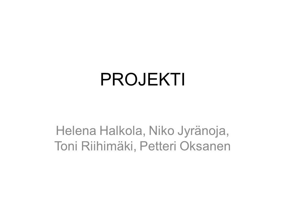 PROJEKTI Helena Halkola, Niko Jyränoja, Toni Riihimäki, Petteri Oksanen
