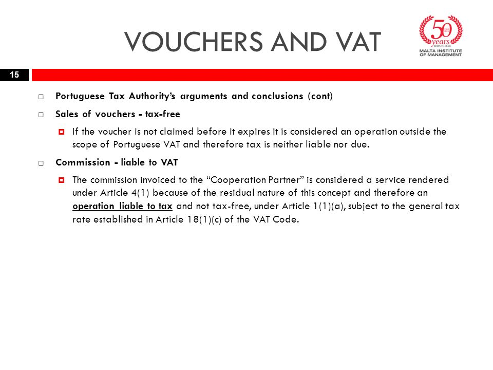 VOUCHERS AND VAT  Portuguese Tax Authority's arguments and conclusions (cont)  Sales of vouchers - tax-free  If the voucher is not claimed before i