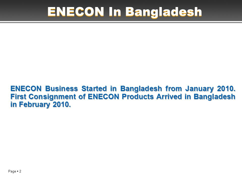 Page  2 ENECON Business Started in Bangladesh from January 2010.