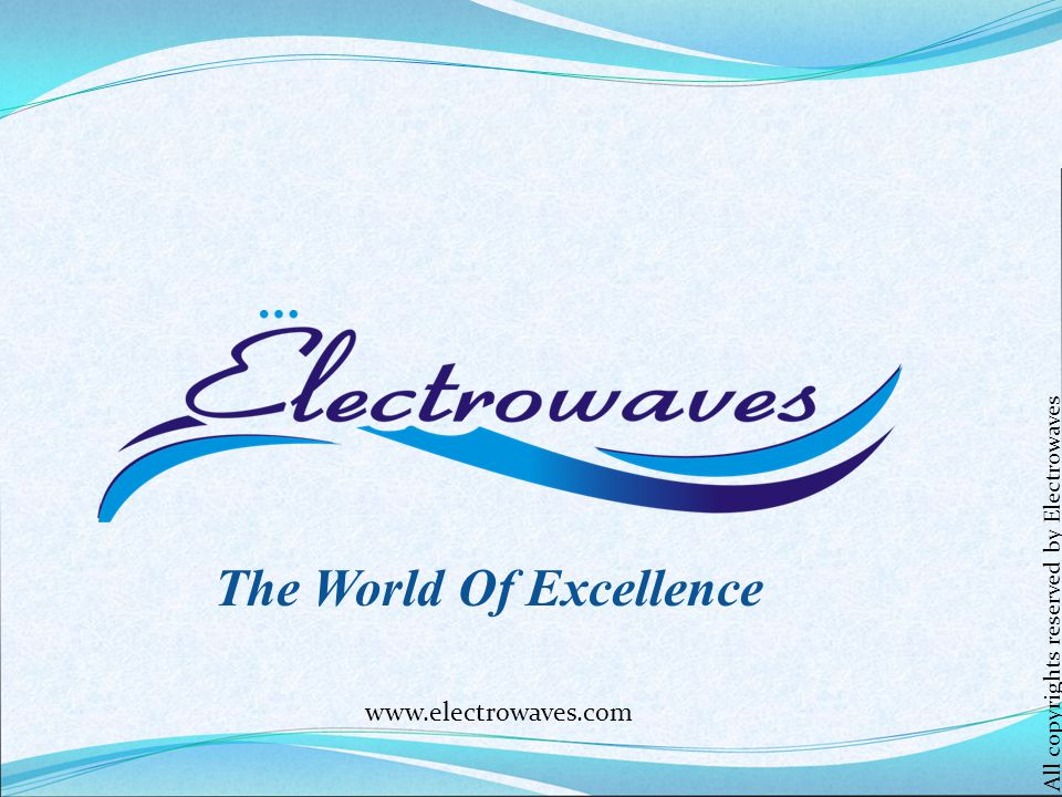 Organization Structure 4 main groups with 14 divisions Digital Media Semiconductors Information & Communications Home Appliances Electrowaves Electronics All copyrights reserved by Electrowaves www.electrowaves.com