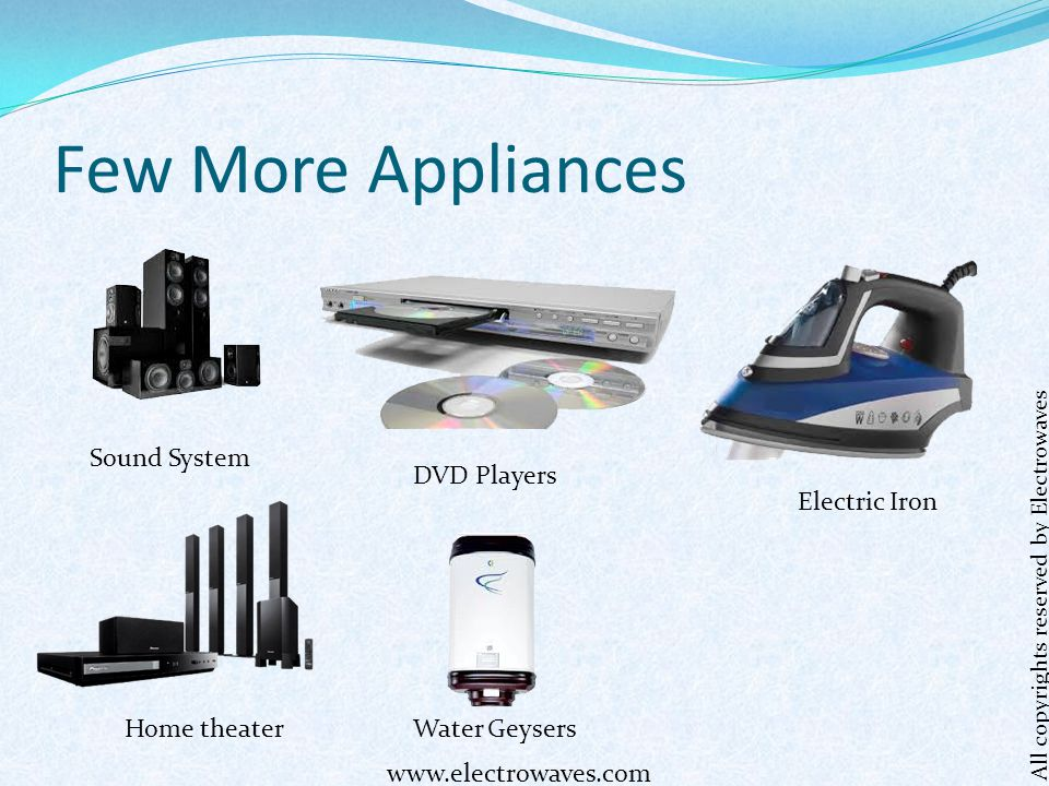 Few More Appliances Sound System DVD Players Electric Iron Water GeysersHome theater All copyrights reserved by Electrowaves www.electrowaves.com