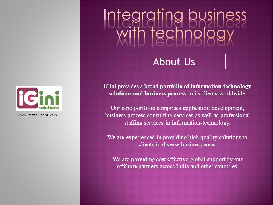 About Us iGini provides a broad portfolio of information technology solutions and business process to its clients worldwide.