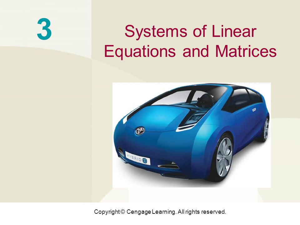Copyright © Cengage Learning. All rights reserved. 3 Systems of Linear Equations and Matrices