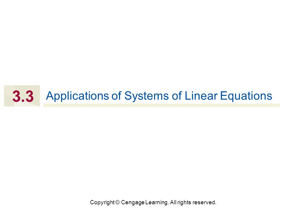 Copyright © Cengage Learning. All rights reserved. 3.3 Applications of Systems of Linear Equations
