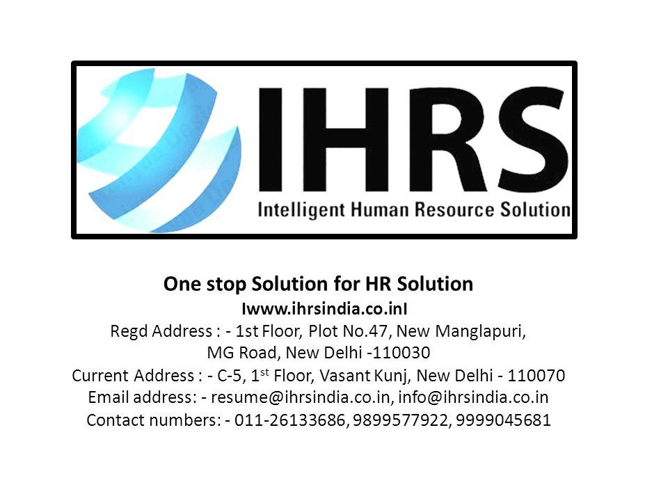 One stop Solution for HR Solution Iwww.ihrsindia.co.inI Regd Address : - 1st Floor, Plot No.47, New Manglapuri, MG Road, New Delhi -110030 Current Add